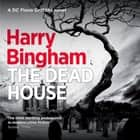 The Dead House - Fiona Griffiths Crime Thriller Series Book 5 audiobook by Harry Bingham
