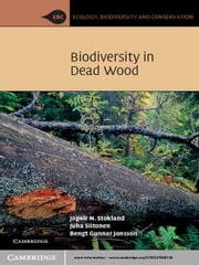 Biodiversity in Dead Wood ebook by Jogeir N. Stokland,Juha Siitonen,Bengt Gunnar Jonsson
