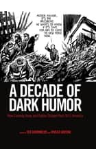 A Decade of Dark Humor - How Comedy, Irony, and Satire Shaped Post-9/11 America ebook by Ted Gournelos, Viveca Greene