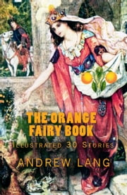 "The Orange Fairy Book - [Illustrated ""30 Stories""] ebook by Andrew Lang"