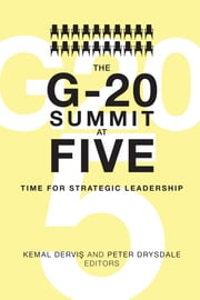 The G-20 Summit at Five - Time for Strategic Leadership ebook by Kemal Dervis,Peter Drysdale