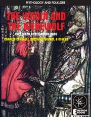 The Virgin And The Werewolf - The Legend Of Red Riding Hood ebook by Charles Perrault,Jakob and Wilhelm Grimm