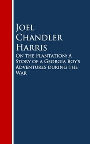 On the Plantation: A Story of a Georgia Boy's Adventures during the War ebook by Joel  Chandler Harris