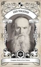The Complete Works of Leo Tolstoy (Illustrated/Inline Footnotes) - Oakshot Press ebook by Leo Tolstoy, Oakshot Press