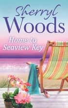 Home to Seaview Key (A Seaview Key Novel, Book 2) ekitaplar by Sherryl Woods