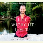 Life Without Limits - Inspiration for a Ridiculously Good Life audiobook by Nick Vujicic