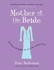 Mother of the Bride - The Dream, the Reality, the Search for a Perfect Dress ebook by Ilene Beckerman