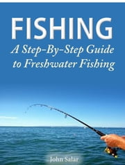 Fishing is Fun - A Step-By-Step Guide to Fresh Water Fishing ebook by John Salar