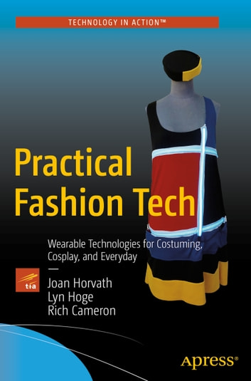 Practical Fashion Tech - Wearable Technologies for Costuming, Cosplay, and Everyday ebook by Joan Horvath,Lyn Hoge,Rich Cameron