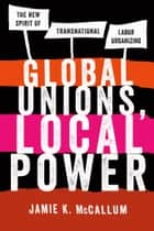 Global Unions, Local Power ebook by Jamie K. McCallum