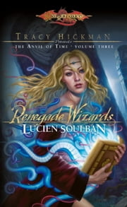 Renegade Wizards - Tracy Hickman Presents the Anvil of Time ebook by Lucien Soulban