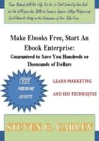 Make Ebooks Free, Start An Ebook Enterprise: Guaranteed to Save You Hundreds or Thousands of Dollars ebook by Steven Carley