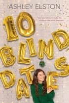 10 Blind Dates ebook by Ashley Elston