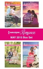 Harlequin Romance May 2015 Box Set - The Pregnancy Secret\A Bride for the Runaway Groom\The Wedding Planner and the CEO\Bound by a Baby Bump ebook by Cara Colter,Scarlet Wilson,Alison Roberts,Ellie Darkins
