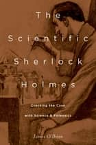 The Scientific Sherlock Holmes - Cracking the Case with Science and Forensics ebook by James O'Brien