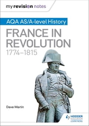 My Revision Notes: AQA AS/A-level History: France in Revolution, 1774–1815 ebook by Dave Martin