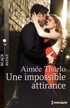 Une impossible attirance ebook by Aimée Thurlo