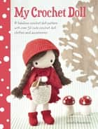 My Crochet Doll - A fabulous crochet doll pattern with over 50 cute crochet doll clothes and accessories ebook by