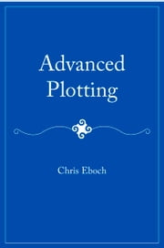 Advanced Plotting ebook by Chris Eboch
