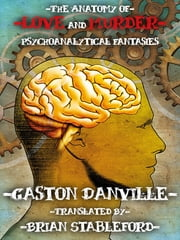 The Anatomy of Love and Murder: Psychoanalytical Fantasies ebook by Brian Stableford, Gaston Danville
