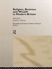 Religion, Business and Wealth in Modern Britain ebook by David Jeremy