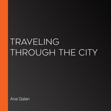 Traveling Through the City audiobook by Ana Galan