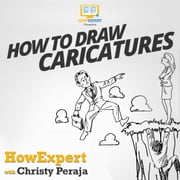 How To Draw Caricatures audiobook by HowExpert, Christy Peraja