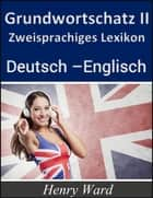 Grundwortschatz 2 - Zweisprachiges Lexikon Deutsch-Englisch ebook by Henry Ward, MP- Media Service Bayreuth