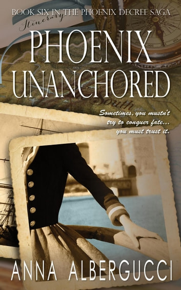 Phoenix Unanchored: Book Six in The Phoenix Decree Saga - The Phoenix Decree Saga, #6 ebook by Anna Albergucci