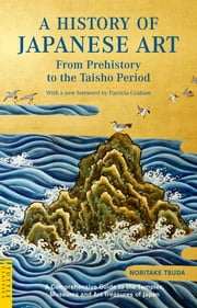 A History of Japanese Art - From Prehistory to the Taisho Period ebook by Noritake Tsuda,Patricia Graham