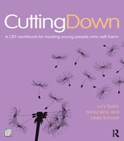 Cutting Down: A CBT workbook for treating young people who self-harm ebook by Lucy Taylor,Mima Simic,Ulrike Schmidt