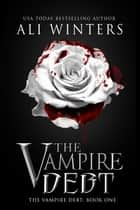 The Vampire Debt - Shadow World: The Vampire Debt, #1 ebook by Ali Winters