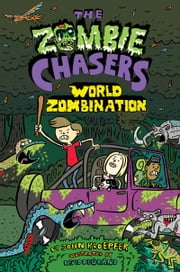 The Zombie Chasers #7: World Zombination ebook by John Kloepfer,David DeGrand