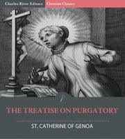 The Treatise on Purgatory ebook by Saint Catherine of Genoa, Charles River Editors