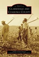 Clarksdale and Coahoma County ebook by Judith Coleman Flowers,Carnegie Public Library