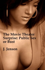 The Movie Theater Surprise: Public Sex or Bust ebook by J. Jenson