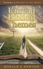 Volume 4, Blacks in the Bible - Unread Biblical Themes, #4 ebook by Ronald E. Newton