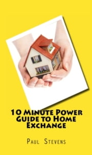10 Minute Guide to Home Exchange ebook by Paul Stevens