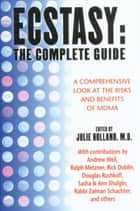 Ecstasy: The Complete Guide - A Comprehensive Look at the Risks and Benefits of MDMA ebook by Julie Holland, M.D.