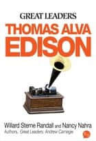 Great Leaders: Thomas Alva Edison ebook by Willard Sterne Randall
