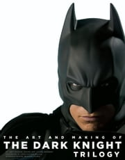 The Art and Making of The Dark Knight Trilogy - The Art and Making of the Dark Knight Trilogy ebook by Jody Duncan Jesser,Janine Pourroy,Chip Kidd
