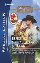 Resisting Mr. Tall, Dark & Texan ebook by Christine Rimmer
