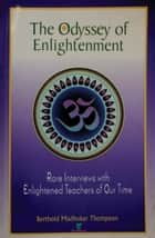 The Odyssey of Enlightenment: Rare Interviews with Enlightened Teachers of Our Time ebook by Berthold Madhukar Thompson