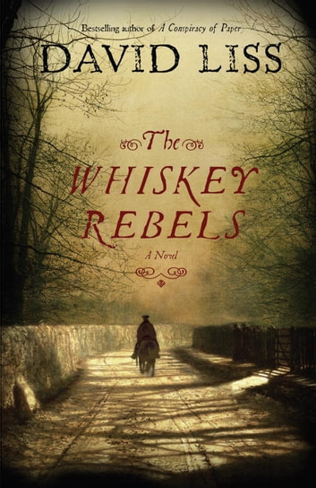 The Whiskey Rebels - A Novel ebook by David Liss