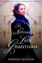 The Notorious Lady Grantham ebook by Amanda Weaver