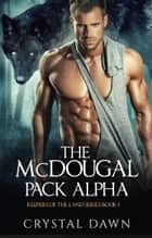 The McDougal Pack Alpha ebook by Crystal Dawn