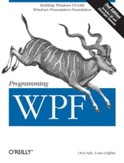 Programming WPF - Building Windows UI with Windows Presentation Foundation ebook by Chris Sells,Ian Griffiths