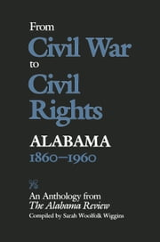 From Civil War to Civil Rights, Alabama 1860–1960 - An Anthology from The Alabama Review ebook by Sarah Woolfolk Wiggins