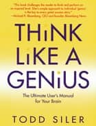 Think Like a Genius ebook by Todd Siler