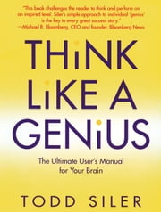 Think Like a Genius - The Ultimate User's Manual for Your Brain ebook by Todd Siler